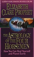 The Astrology of the Four Horsemen: How You Can Heal Yourself and Planet Earth