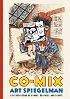 Co-Mix: A Retrospective of Comics, Graphics, and Scraps by Art Spiegelman(2013-09-17)