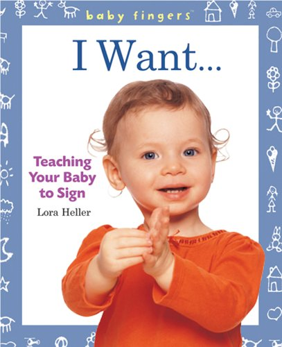 Baby Fingers I Want . . .: Teaching Your Baby to Sign