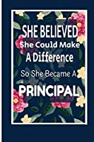 """She Believed She Could Make A Difference So She Became A Principal:: Principal Gift idea for her,friends, family and students / cute notebook of Powerful Quotes from Powerful Women Blank lined College Rule 6""""x9"""" 100 pages."""