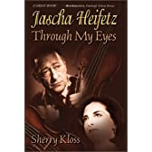 Jascha Heifetz Through My Eyes