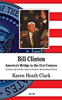 Bill Clinton: America's Bridge to the 21st Century (First Men, American Presidents)
