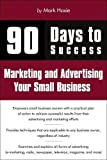 Cover of 90 Days to Success Marketing and Advertising Your Small Busi