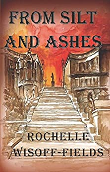 From Silt and Ashes: Sequel to Please Say Kaddish For Me by [Wisoff-Fields, Rochelle]