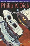 The Father-Thing: Volume Three Of The Collected Stories (Collected Short Stories of Philip K. Dick) 画像