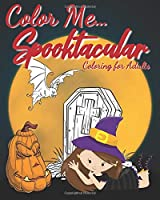 Color Me... Spooktacular: coloring for adults