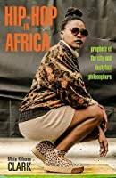 Hip-Hop in Africa: Prophets of the City and Dustyfoot Philosophers (Ohio University Research in International Studies)