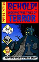 Behold! Shocking True Tales of Terror... ...And Some Other Spooky Stuff!