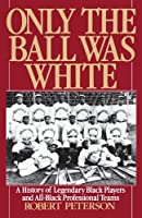 Only the Ball Was White: A History of Legendary Black Players and All-Black Professional Teams【洋書】 [並行輸入品]