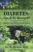 Diabetes: Can It Be Reversed?: What Your Doctor May Not Want to Tell You!