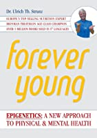 Forever Young: Epigenetics: A New Approach to Physical and Mental Health