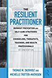 The Resilient Practitioner: Burnout Prevention and Self-Care Strategies for Counselors, Therapists, Teachers, and Health Professionals, Second Edition (Counseling and Psychotherapy: Investigating Practice from Scientific, Historical, and Cultural Perspectives)