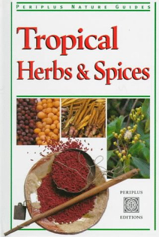 Tropical Herbs & Spices (Periplus Tropical Nature Guide)