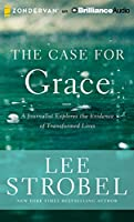 The Case for Grace: A Journalist Explores the Evidence of Transformed Lives; Library Edition