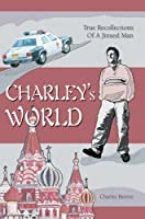 CHARLEYýS WORLD: TRUE RECOLLECTIONS OF A JINXED MAN