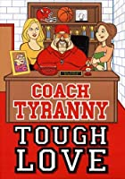 Coach Tyranny: Tough Love [DVD]