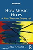 How Music Helps in Music Therapy and Everyday Life (Music and Change: Ecological Perspectives) (English Edition) 画像