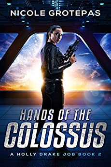 Hands of the Colossus: A Steampunk Space Opera Adventure (A Holly Drake Job Book 2) by [Grotepas, Nicole]