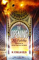 The Opening Al-Fatiha: A Commentary on the First Chapter of the Quran