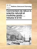 Commentarii de Rebus in Scientia Naturali Et Medicina Gestis. ... Volume 9 of 45
