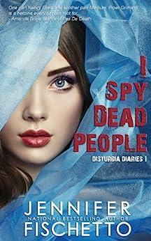 I Spy Dead People (Disturbia Diaries Book 1) by [Fischetto, Jennifer]