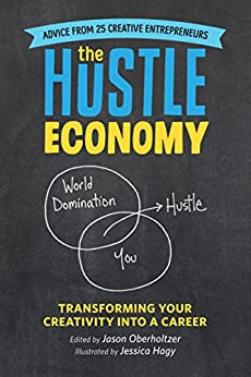 [Oberholtzer, Jason]のThe Hustle Economy: Transforming Your Creativity Into a Career (English Edition)