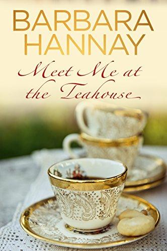 Meet Me At The Tea House by Barbara Hannay
