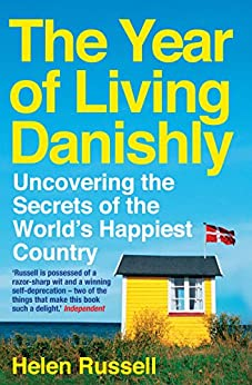 The Year of Living Danishly: Uncovering the Secrets of the World's Happiest Country by [Russell, Helen]