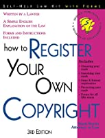 How to Register Your Own Copyright: With Forms