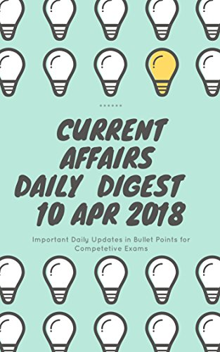 Current Affairs - Daily Digest - 20180410 - 10th Apr 2018 (English Edition)