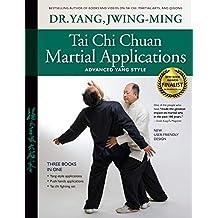 Tai Chi Chuan Martial Applications: Advanced Yang Style
