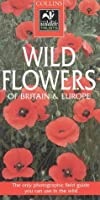 Wild Flowers: A Photographic Guide to the Flowers of Britain and Northern Europe (Collins Wildlife Trust Guides)