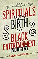 Spirituals and the Birth of a Black Entertainment Industry (Music in American Life)