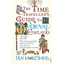 The Time Traveller's Guide to Medieval England: A Handbook for Visitorsto the Fourteenth Century