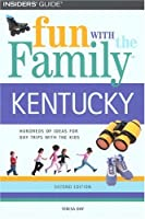 Fun With the Family Kentucky: Hundreds of Ideas for Day Trips with the Kids (Fun With the Family Series)