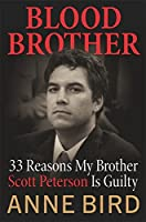 Blood Brother: 33 Reasons My Brother Scott Peterson Is Guilty