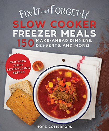 Fix-It and Forget-It Slow Cooker Freezer Meals: 150 Make-Ahead Dinners, Desserts, and More!