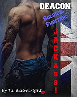 DEACON -  SOLDIER. FIGHTER. JACKASS! (Damaged Alpha Series Book 1) by [WAINWRIGHT, T.L]