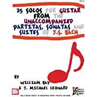 25 Solos for Guitar: From the Unaccompanied Partitas, Sonatas and Suites of J. S. Bach
