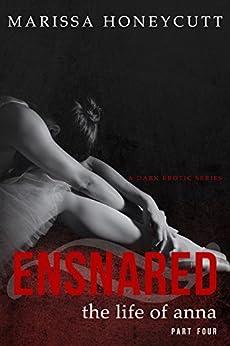 The Life of Anna, Part 4: Ensnared by [Honeycutt, Marissa]