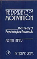 The Experience of Motivation: The Theory of Psychological Reversals