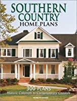 Southern Country Home Plans: 300 Plans Historic Colonials to Contemporary Coastals
