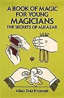 A Book of Magic for Young Magicians: The Secrets of Alkazar (Dover Magic Books)