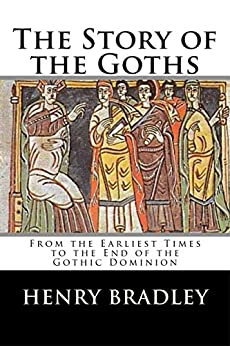 The Story of the Goths by [Henry Bradley]