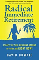 Radical Immediate Retirement: Escape the Soul Crushing Horror of Your Job Right Now!