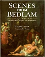 Scenes from Bedlam: History of the Bethlem Royal and Maudsley Hospitals