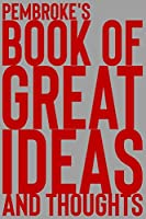 Pembroke's Book of Great Ideas and Thoughts: 150 Page Dotted Grid and individually numbered page Notebook with Colour Softcover design. Book format:  6 x 9 in