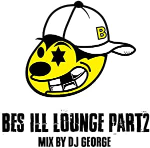 BES ILL LOUNGE Part 2 / MIX BY DJ GEORGE