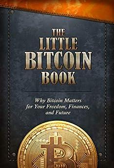 The Little Bitcoin Book: Why Bitcoin Matters for Your Freedom, Finances, and Future by [Collective, Bitcoin, Ajiboye, Timi, Buenaventura, Luis, Liu, Lily, Lloyd, Alexander, Machado, Alejandro, Song, Jimmy, Vranova, Alena, Gladstein, Alex]