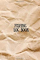 Fishing Log Book: Fishing Journal To Organize and Record Your Fishing Activities